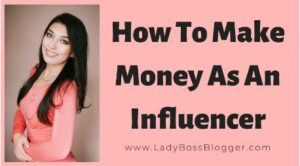 How to Make Money as An Influencer - Lady Boss Blogger Course